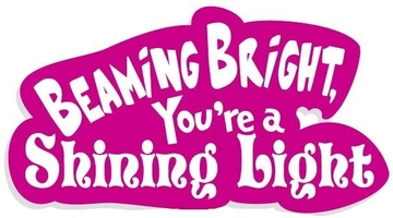 Beaming Bright, You're A Shining Light!